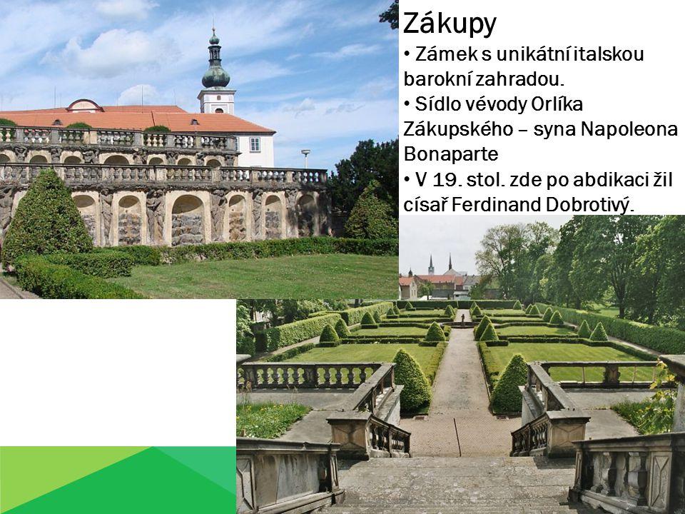 Zákupy Zámek s unikátní italskou barokní zahradou. Sídlo vévody Orlíka Zákupského – syna Napoleona Bonaparte V 19. stol. zde po abdikaci žil císař Fer