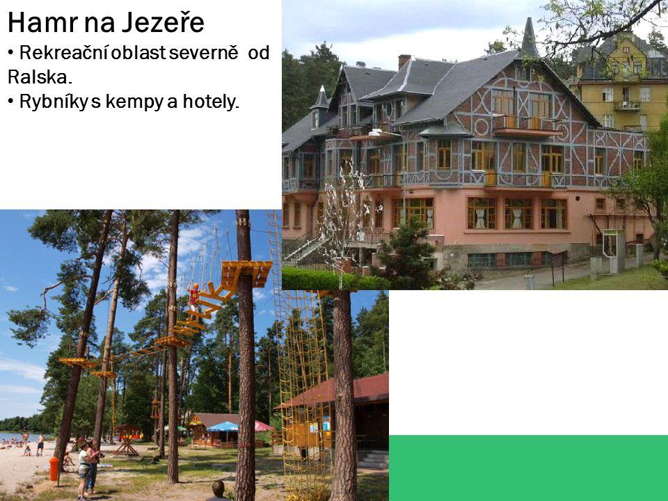 Hamr na Jezeře Rekreační oblast severně od Ralska. Rybníky s kempy a hotely.