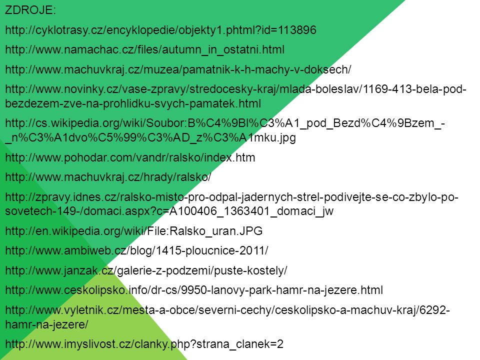 ZDROJE: http://cyklotrasy.cz/encyklopedie/objekty1.phtml?id=113896 http://www.namachac.cz/files/autumn_in_ostatni.html http://www.machuvkraj.cz/muzea/