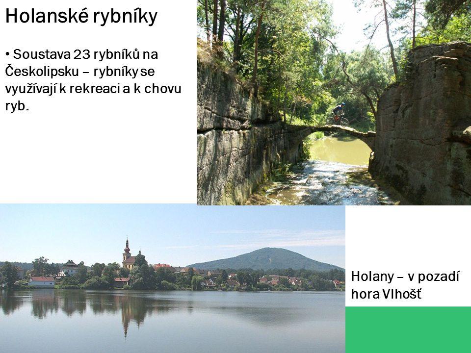 Holanské rybníky Soustava 23 rybníků na Českolipsku – rybníky se využívají k rekreaci a k chovu ryb. Holany – v pozadí hora Vlhošť