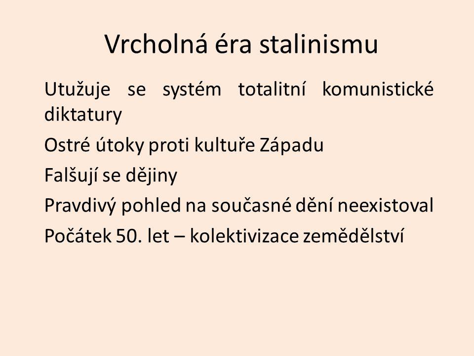 Vrcholná éra stalinismu Utužuje se systém totalitní komunistické diktatury Ostré útoky proti kultuře Západu Falšují se dějiny Pravdivý pohled na současné dění neexistoval Počátek 50.