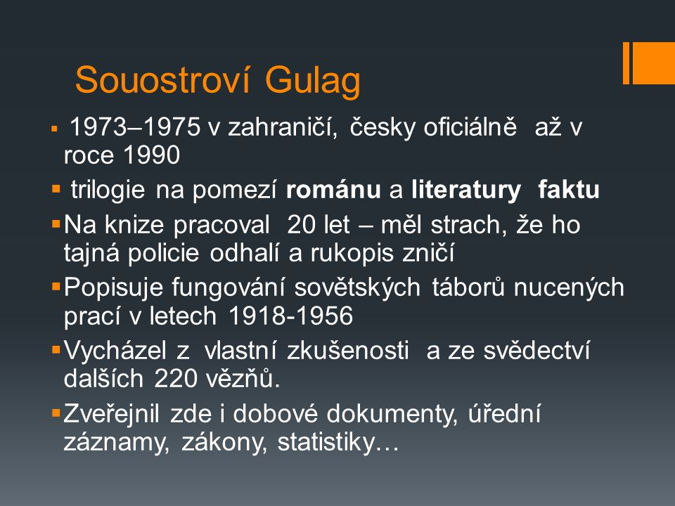 Souostroví Gulag  1973–1975 v zahraničí, česky oficiálně až v roce 1990  trilogie na pomezí románu a literatury faktu  Na knize pracoval 20 let – m