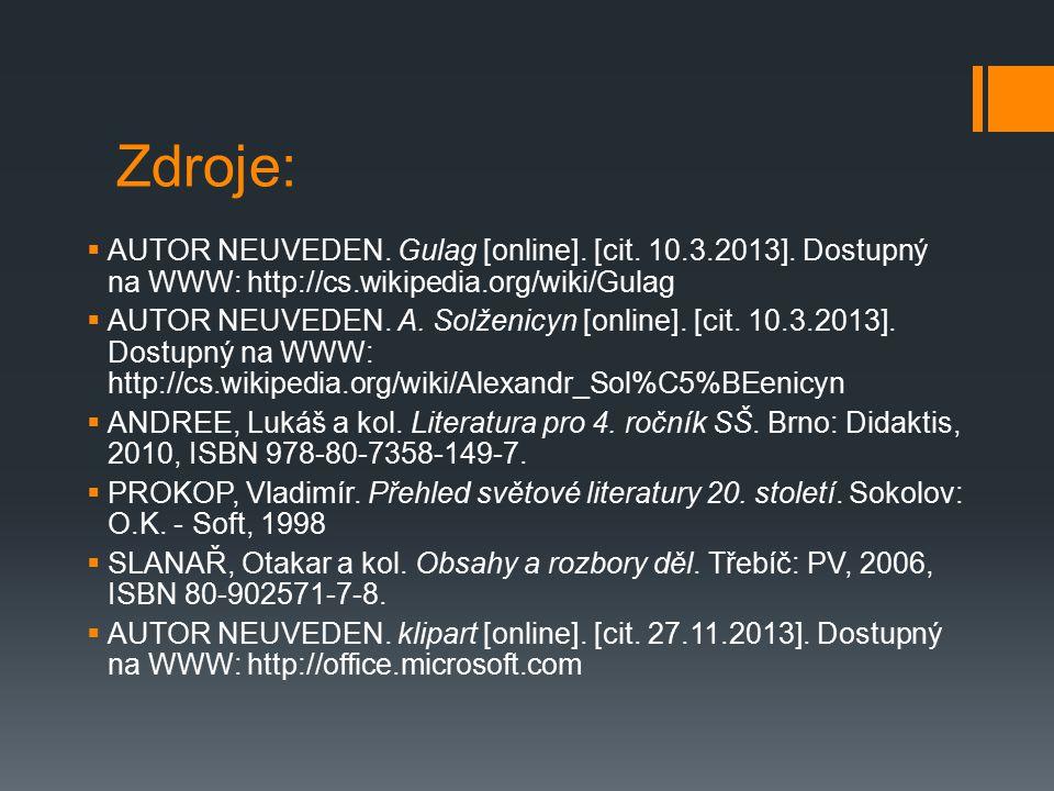 Zdroje:  AUTOR NEUVEDEN. Gulag [online]. [cit. 10.3.2013]. Dostupný na WWW: http://cs.wikipedia.org/wiki/Gulag  AUTOR NEUVEDEN. A. Solženicyn [onlin