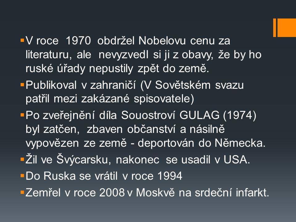  V roce 1970 obdržel Nobelovu cenu za literaturu, ale nevyzvedl si ji z obavy, že by ho ruské úřady nepustily zpět do země.  Publikoval v zahraničí