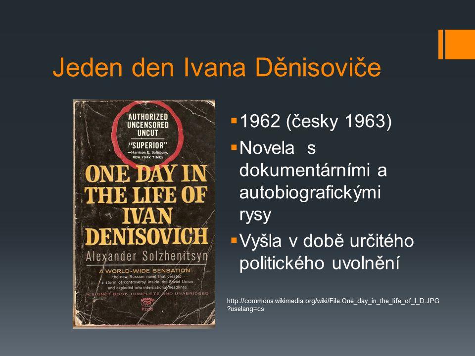Jeden den Ivana Děnisoviče  1962 (česky 1963)  Novela s dokumentárními a autobiografickými rysy  Vyšla v době určitého politického uvolnění http://commons.wikimedia.org/wiki/File:One_day_in_the_life_of_I_D.JPG uselang=cs