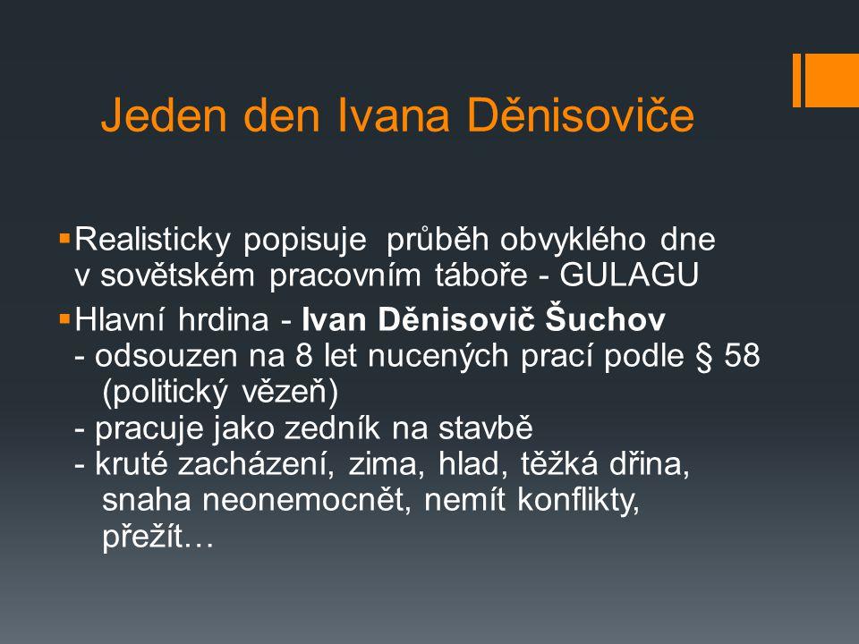 Jeden den Ivana Děnisoviče  Realisticky popisuje průběh obvyklého dne v sovětském pracovním táboře - GULAGU  Hlavní hrdina - Ivan Děnisovič Šuchov -