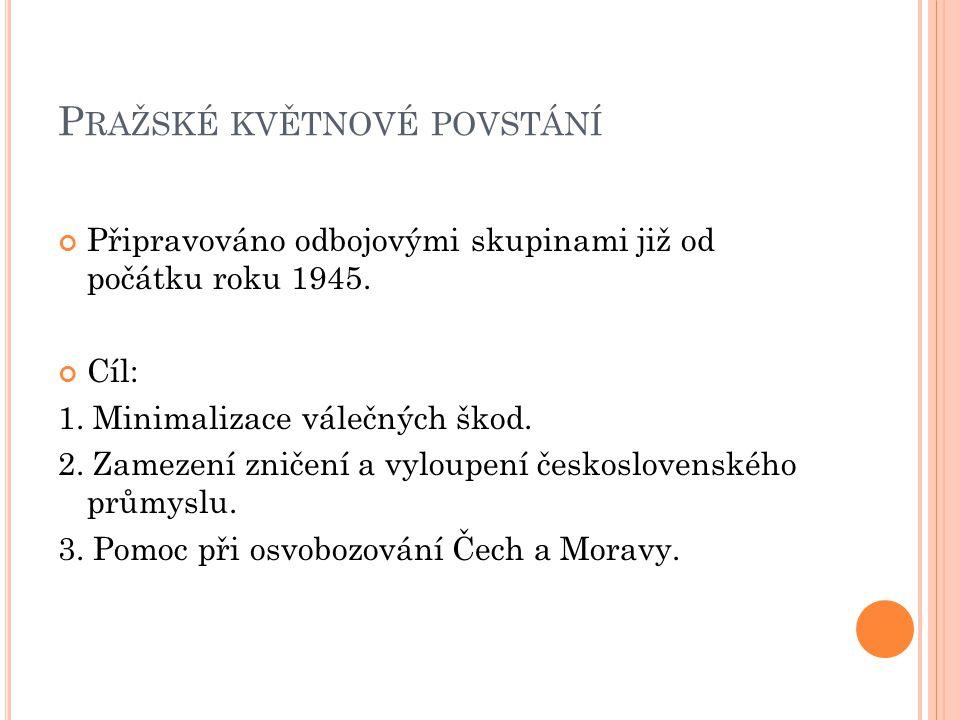 P RAŽSKÉ KVĚTNOVÉ POVSTÁNÍ Připravováno odbojovými skupinami již od počátku roku 1945.