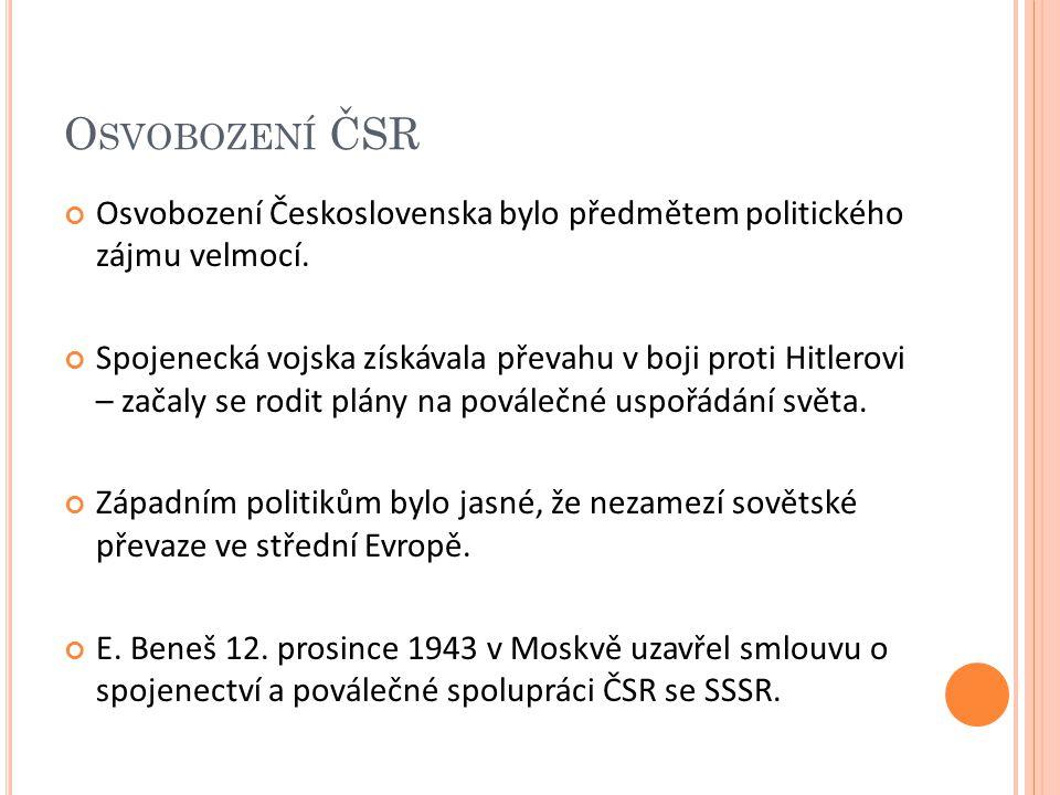 O SVOBOZENÍ ČSR Osvobození Československa bylo předmětem politického zájmu velmocí.