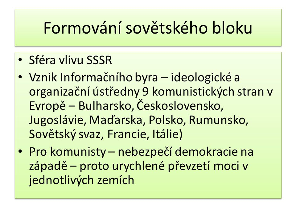 Formování sovětského bloku Sféra vlivu SSSR Vznik Informačního byra – ideologické a organizační ústředny 9 komunistických stran v Evropě – Bulharsko,