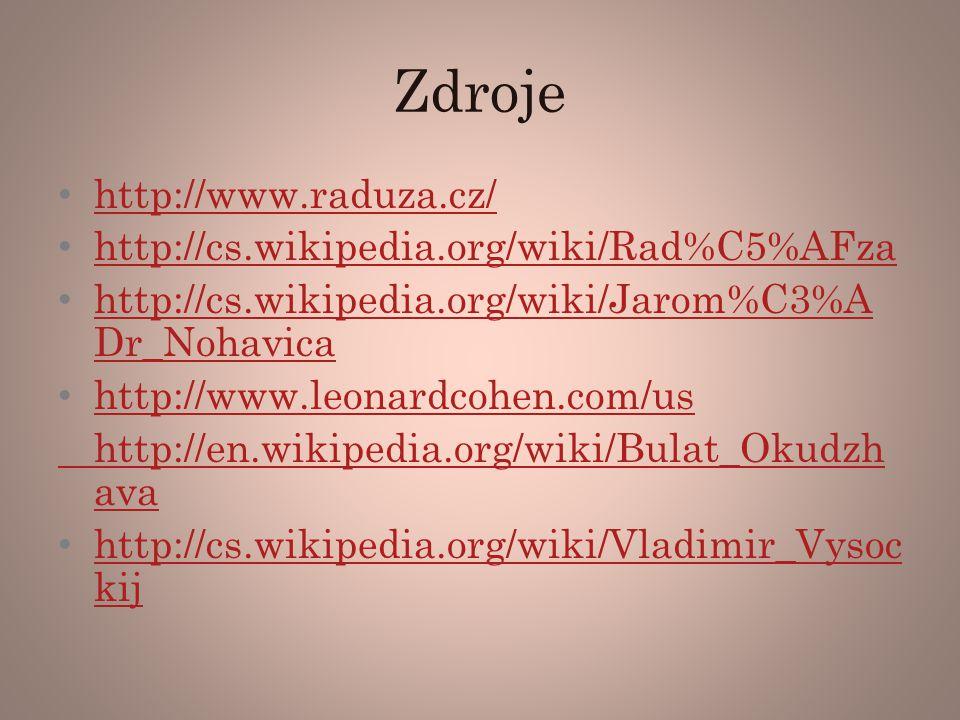 Zdroje http://www.raduza.cz/ http://cs.wikipedia.org/wiki/Rad%C5%AFza http://cs.wikipedia.org/wiki/Jarom%C3%A Dr_Nohavica http://cs.wikipedia.org/wiki/Jarom%C3%A Dr_Nohavica http://www.leonardcohen.com/us http://en.wikipedia.org/wiki/Bulat_Okudzh ava http://cs.wikipedia.org/wiki/Vladimir_Vysoc kij http://cs.wikipedia.org/wiki/Vladimir_Vysoc kij