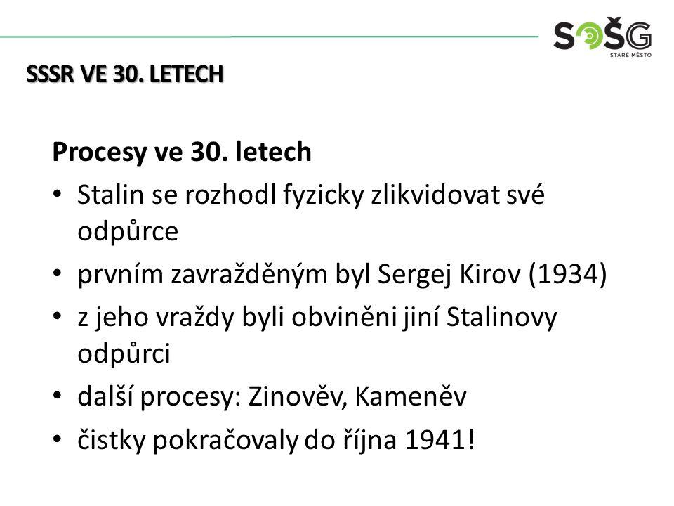 Kolonialismus Procesy ve 30. letech Stalin se rozhodl fyzicky zlikvidovat své odpůrce prvním zavražděným byl Sergej Kirov (1934) z jeho vraždy byli ob