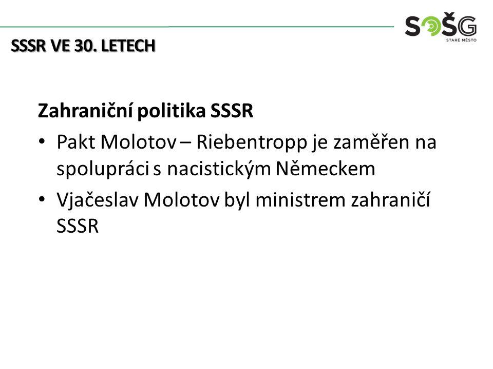 SSSR VE 30. LETECH Zahraniční politika SSSR Pakt Molotov – Riebentropp je zaměřen na spolupráci s nacistickým Německem Vjačeslav Molotov byl ministrem