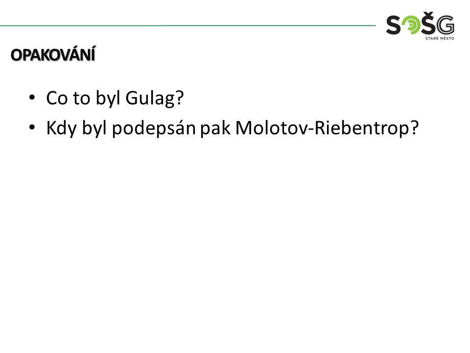 Co to byl Gulag? Kdy byl podepsán pak Molotov-Riebentrop? OPAKOVÁNÍ