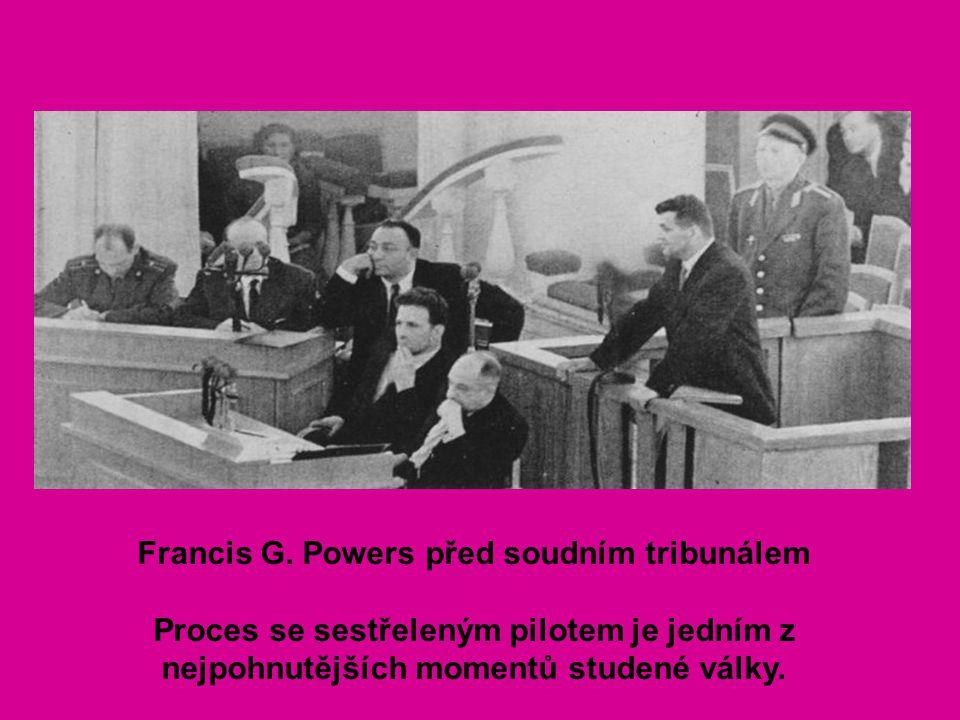 Francis G. Powers před soudním tribunálem Proces se sestřeleným pilotem je jedním z nejpohnutějších momentů studené války.