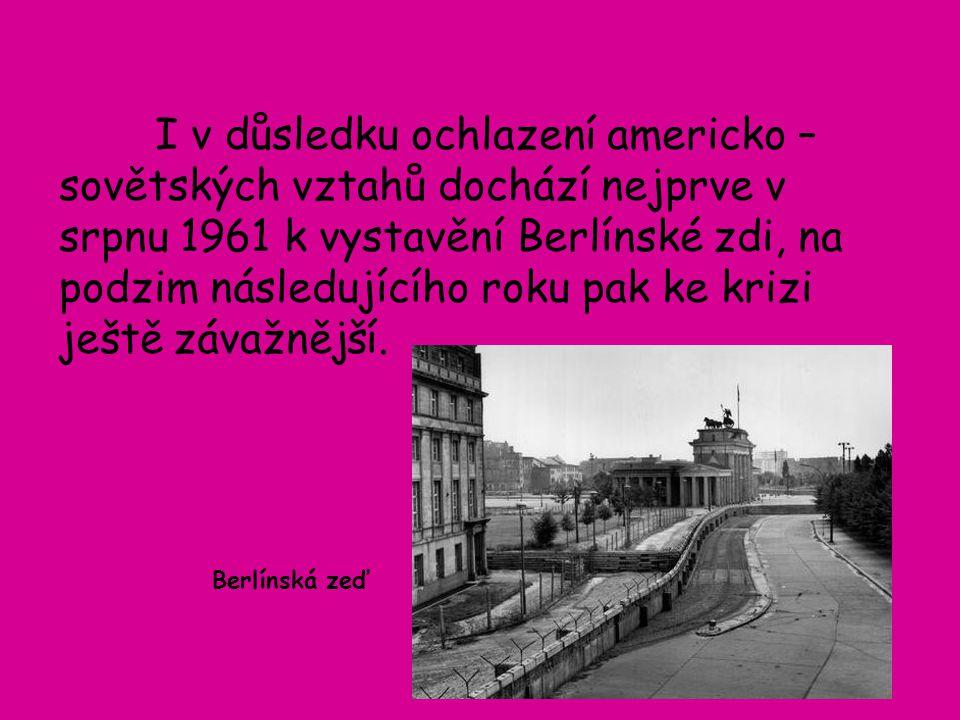 I v důsledku ochlazení americko – sovětských vztahů dochází nejprve v srpnu 1961 k vystavění Berlínské zdi, na podzim následujícího roku pak ke krizi