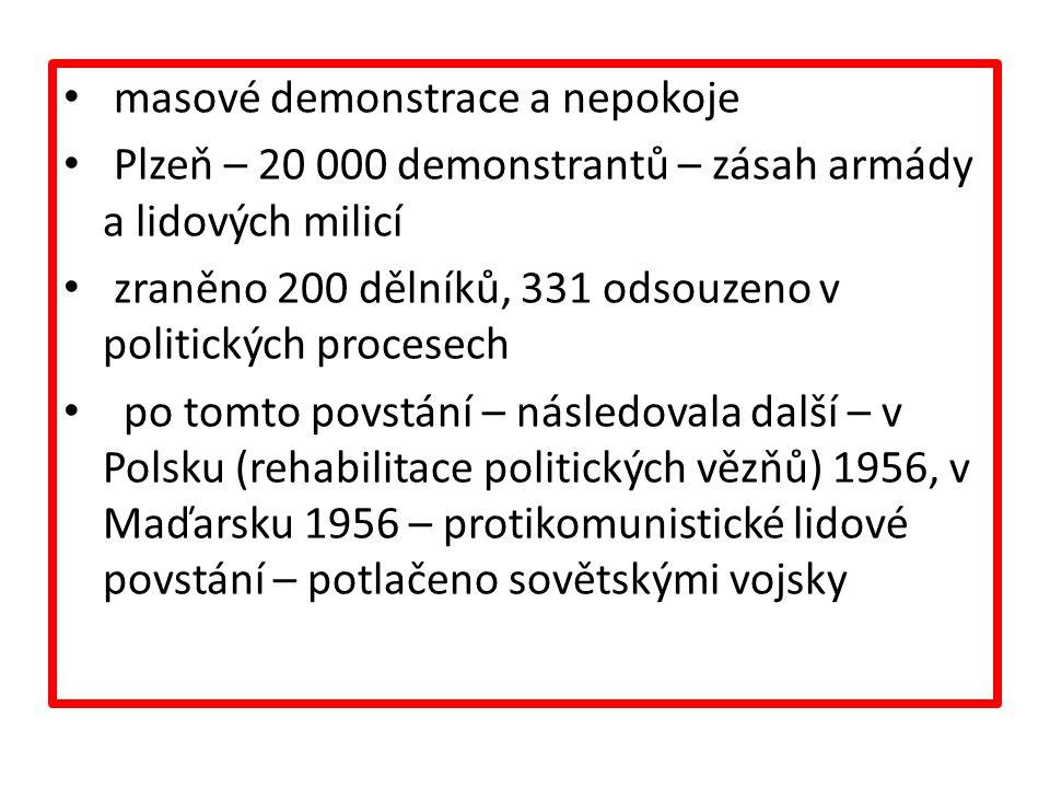masové demonstrace a nepokoje Plzeň – 20 000 demonstrantů – zásah armády a lidových milicí zraněno 200 dělníků, 331 odsouzeno v politických procesech