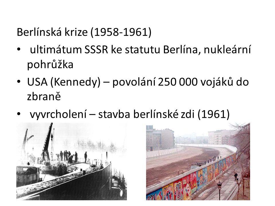 Berlínská krize (1958-1961) ultimátum SSSR ke statutu Berlína, nukleární pohrůžka USA (Kennedy) – povolání 250 000 vojáků do zbraně vyvrcholení – stav