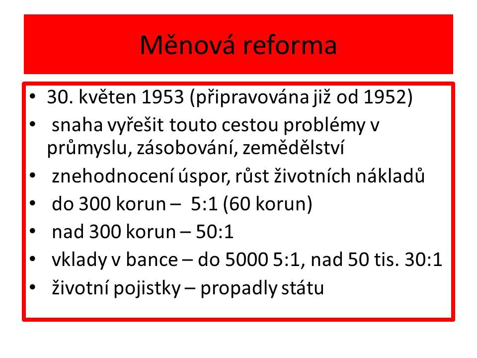 Měnová reforma 30. květen 1953 (připravována již od 1952) snaha vyřešit touto cestou problémy v průmyslu, zásobování, zemědělství znehodnocení úspor,