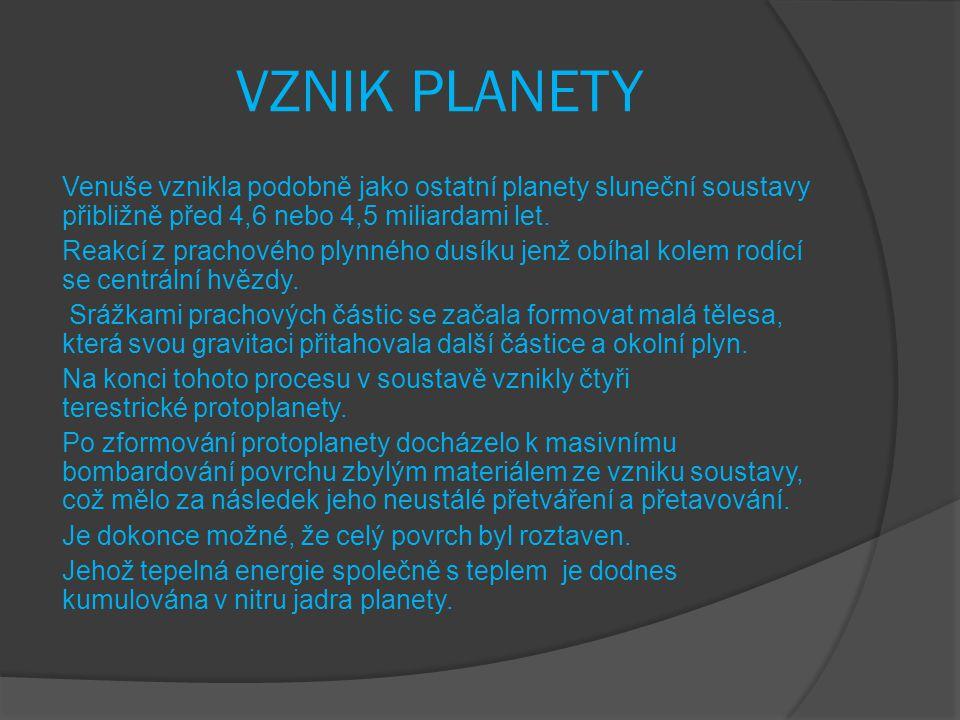VZNIK PLANETY Venuše vznikla podobně jako ostatní planety sluneční soustavy přibližně před 4,6 nebo 4,5 miliardami let. Reakcí z prachového plynného d