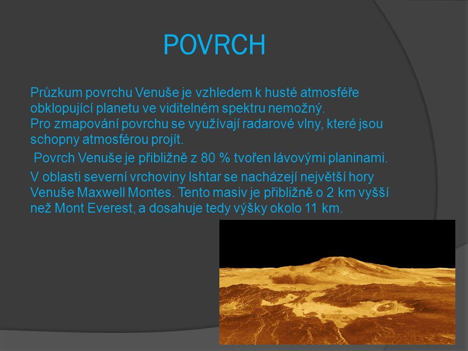 POVRCH Průzkum povrchu Venuše je vzhledem k husté atmosféře obklopující planetu ve viditelném spektru nemožný. Pro zmapování povrchu se využívají rada