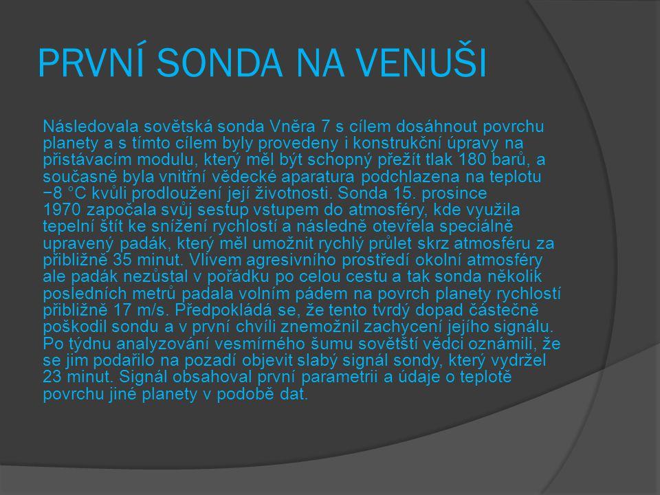 PRVNÍ SONDA NA VENUŠI Následovala sovětská sonda Vněra 7 s cílem dosáhnout povrchu planety a s tímto cílem byly provedeny i konstrukční úpravy na přis