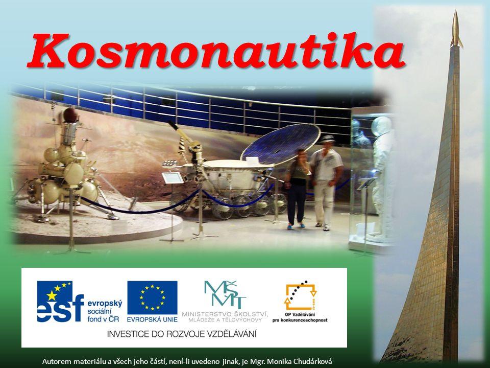 Kosmonautika Autorem materiálu a všech jeho částí, není-li uvedeno jinak, je Mgr. Monika Chudárková