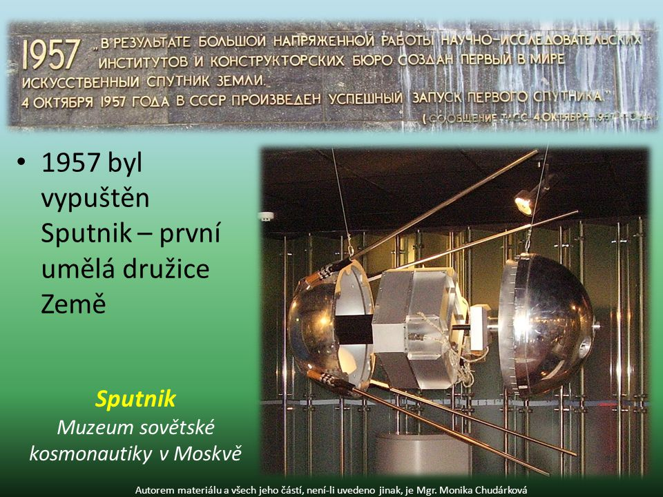 1957 byl vypuštěn Sputnik – první umělá družice Země Autorem materiálu a všech jeho částí, není-li uvedeno jinak, je Mgr.