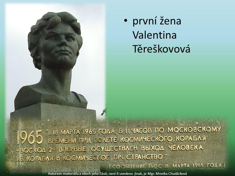 první žena Valentina Těreškovová Autorem materiálu a všech jeho částí, není-li uvedeno jinak, je Mgr.