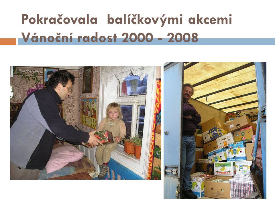 Pokračovala balíčkovými akcemi Vánoční radost 2000 - 2008