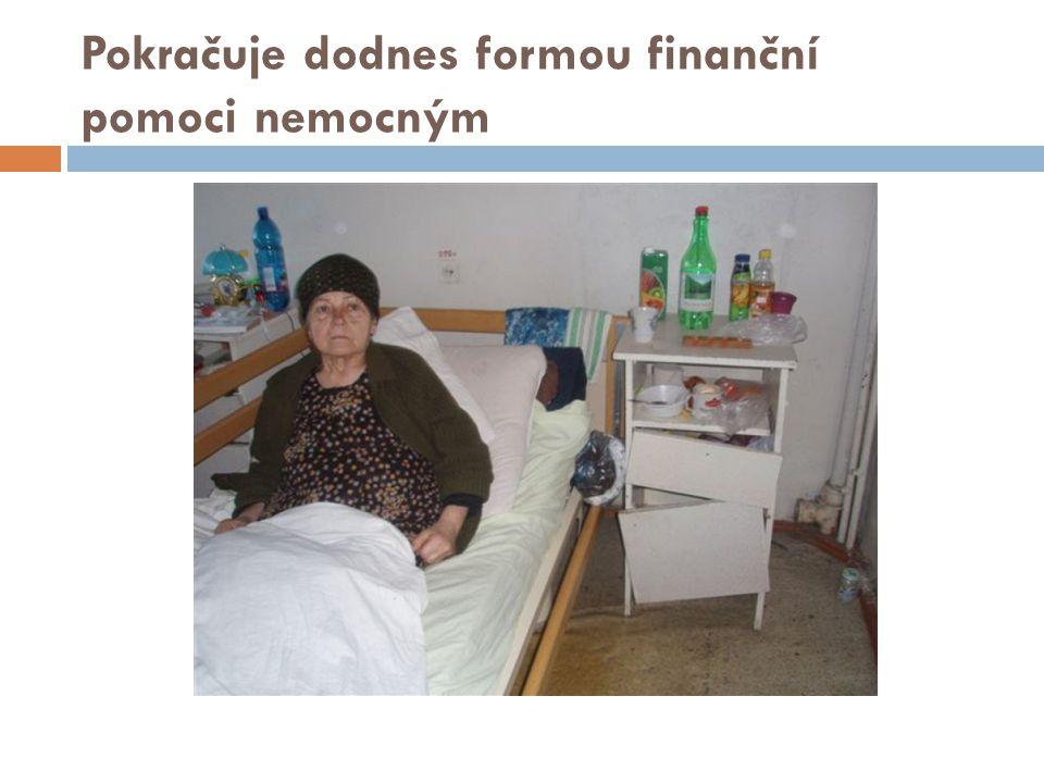 Pokračuje dodnes formou finanční pomoci nemocným