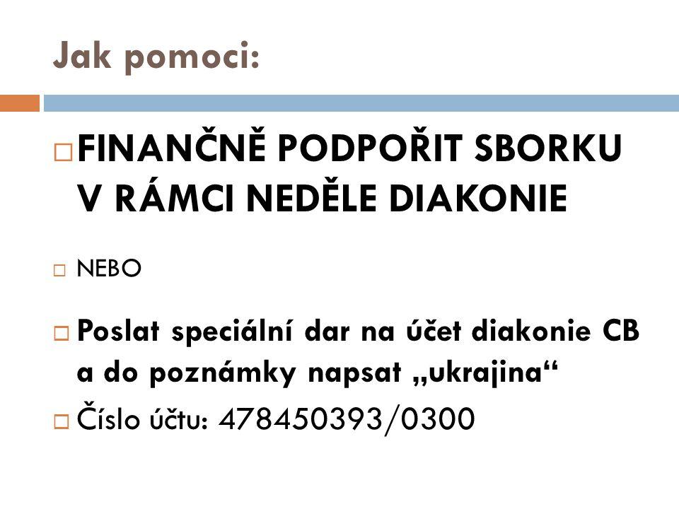 """Jak pomoci:  FINANČNĚ PODPOŘIT SBORKU V RÁMCI NEDĚLE DIAKONIE  NEBO  Poslat speciální dar na účet diakonie CB a do poznámky napsat """"ukrajina  Číslo účtu: 478450393/0300"""