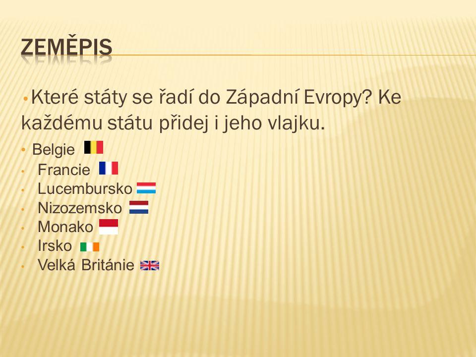 Které státy se řadí do Západní Evropy. Ke každému státu přidej i jeho vlajku.