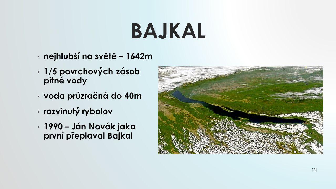 BAJKAL nejhlubší na světě – 1642m 1/5 povrchových zásob pitné vody voda průzračná do 40m rozvinutý rybolov 1990 – Ján Novák jako první přeplaval Bajka