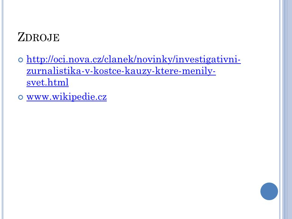 Z DROJE http://oci.nova.cz/clanek/novinky/investigativni- zurnalistika-v-kostce-kauzy-ktere-menily- svet.html www.wikipedie.cz