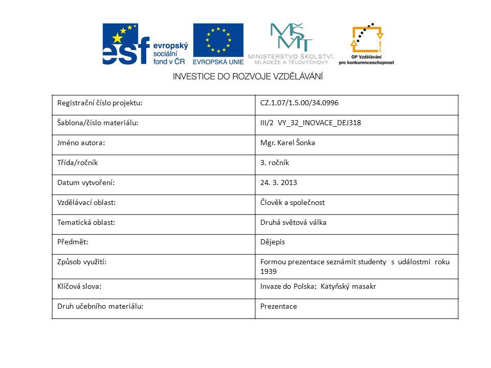 Registrační číslo projektu:CZ.1.07/1.5.00/34.0996 Šablona/číslo materiálu:III/2 VY_32_INOVACE_DEJ318 Jméno autora:Mgr. Karel Šonka Třída/ročník3. ročn