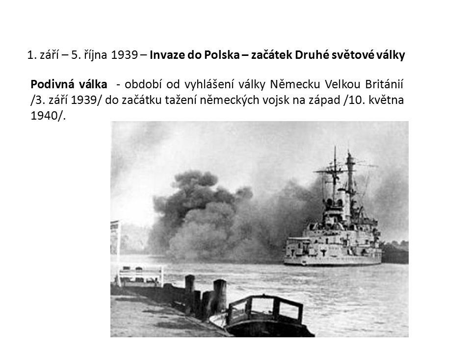 1. září – 5. října 1939 – Invaze do Polska – začátek Druhé světové války Podivná válka - období od vyhlášení války Německu Velkou Británií /3. září 19