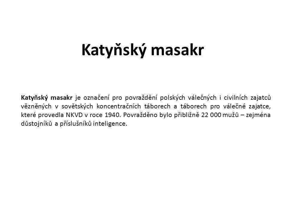 Katyňský masakr Katyňský masakr je označení pro povraždění polských válečných i civilních zajatců vězněných v sovětských koncentračních táborech a táb