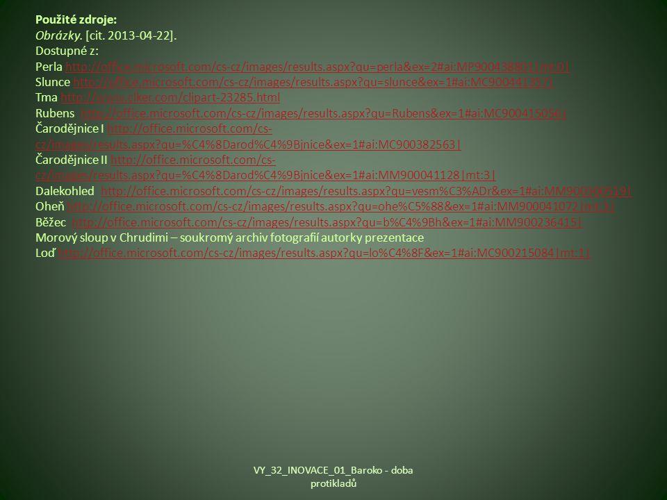 Použité zdroje: Obrázky. [cit. 2013-04-22]. Dostupné z: Perla http://office.microsoft.com/cs-cz/images/results.aspx?qu=perla&ex=2#ai:MP900438801|mt:0|