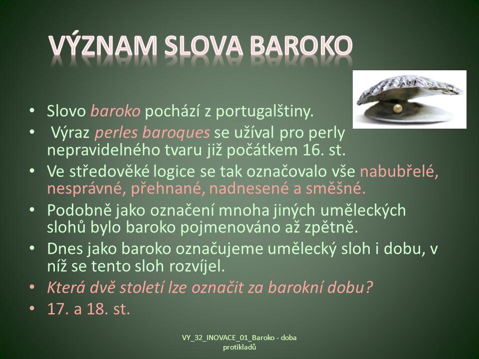 Slovo baroko pochází z portugalštiny. Výraz perles baroques se užíval pro perly nepravidelného tvaru již počátkem 16. st. Ve středověké logice se tak