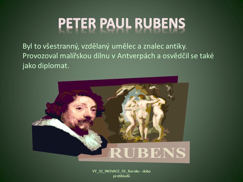 Byl to všestranný, vzdělaný umělec a znalec antiky. Provozoval malířskou dílnu v Antverpách a osvědčil se také jako diplomat. VY_32_INOVACE_01_Baroko