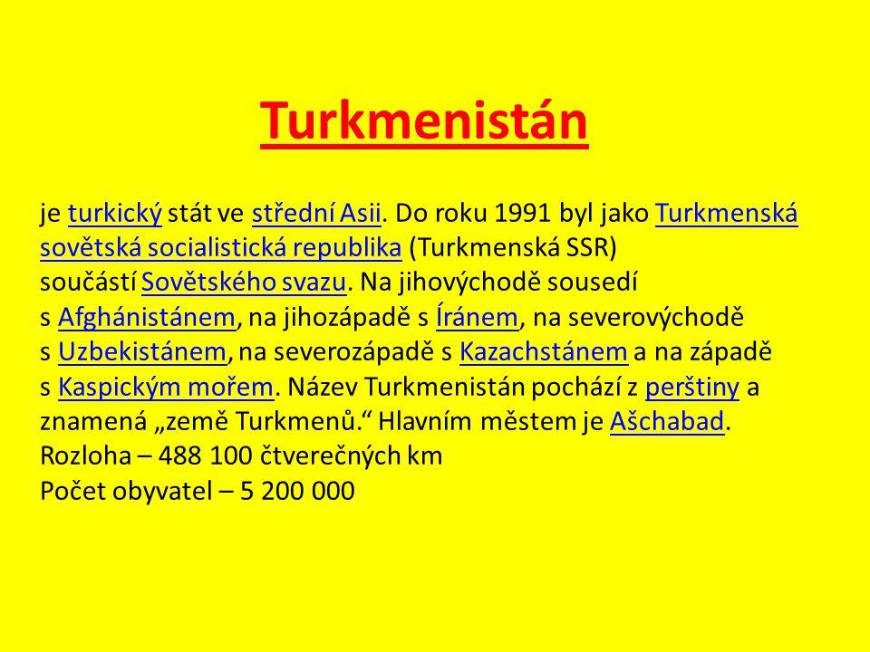 Turkmenistán je turkický stát ve střední Asii. Do roku 1991 byl jako Turkmenská sovětská socialistická republika (Turkmenská SSR) součástí Sovětského