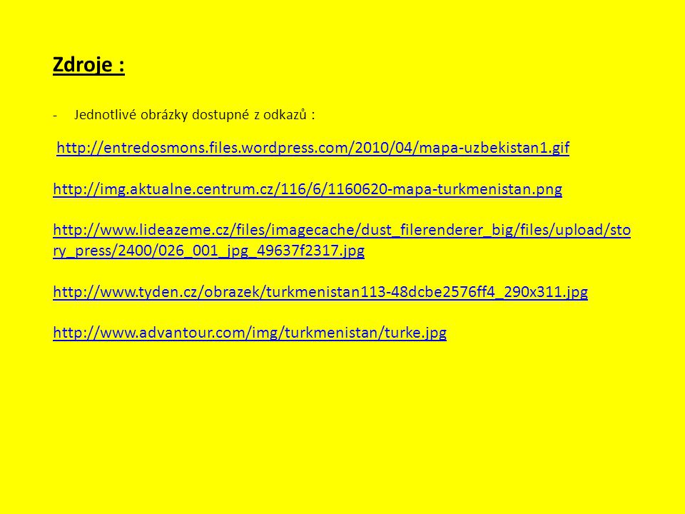 Zdroje : -Jednotlivé obrázky dostupné z odkazů : http://entredosmons.files.wordpress.com/2010/04/mapa-uzbekistan1.gif http://img.aktualne.centrum.cz/1