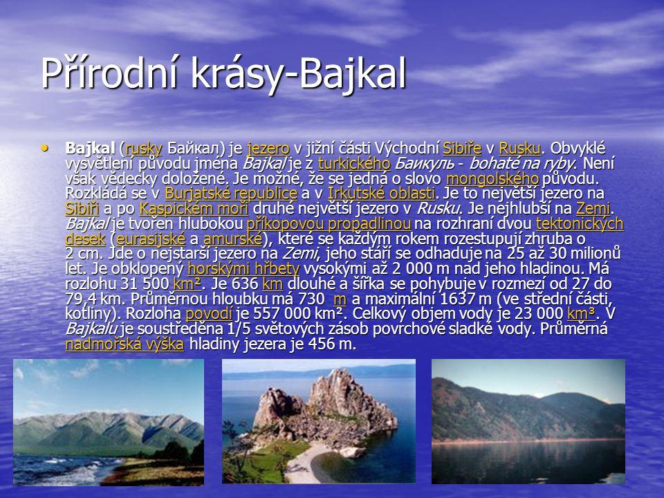 Přírodní krásy-Bajkal Bajkal (rusky Байкал) je jezero v jižní části Východní Sibiře v Rusku. Obvyklé vysvětlení původu jména Bajkal je z turkického Ба