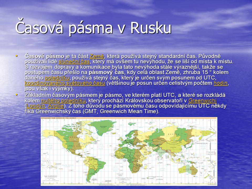 Časová pásma v Rusku Časové pásmo je ta část Země, která používá stejný standardní čas. Původně používali lidé sluneční čas, který má ovšem tu nevýhod