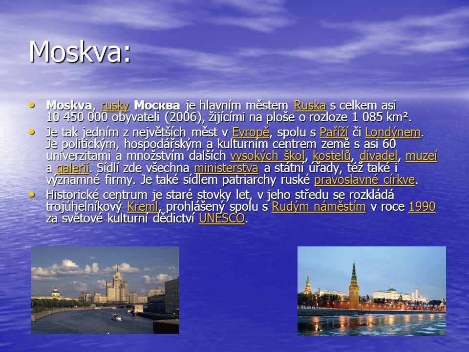 Moskva: Moskva, rusky Москва je hlavním městem Ruska s celkem asi 10 450 000 obyvateli (2006), žijícími na ploše o rozloze 1 085 km². Moskva, rusky Мо