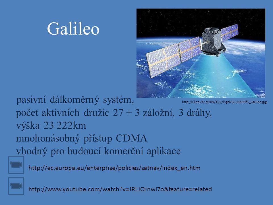 Galileo pasivní dálkoměrný systém, počet aktivních družic 27 + 3 záložní, 3 dráhy, výška 23 222km mnohonásobný přístup CDMA vhodný pro budoucí komerčn