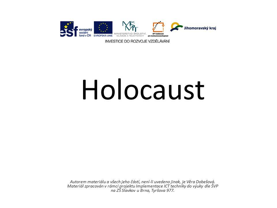Holocaust Autorem materiálu a všech jeho částí, není-li uvedeno jinak, je Věra Dobešová. Materiál zpracován v rámci projektu Implementace ICT techniky