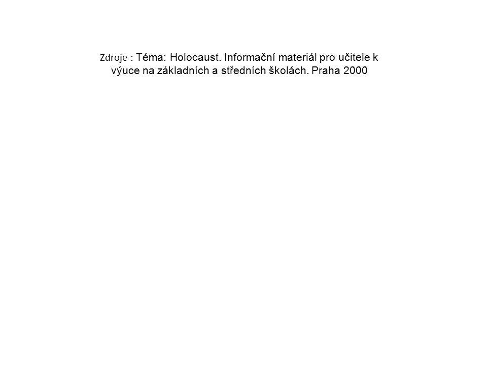 Zdroje : Téma: Holocaust. Informační materiál pro učitele k výuce na základních a středních školách. Praha 2000