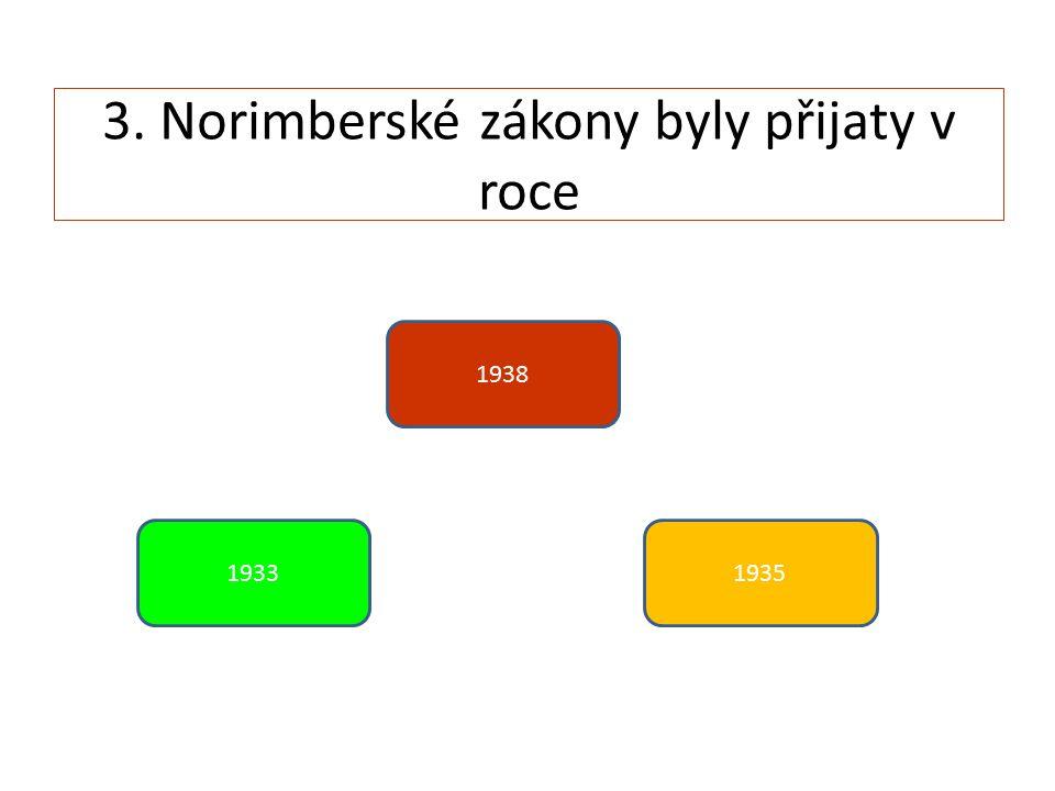 3. Norimberské zákony byly přijaty v roce 1933 1938 1935