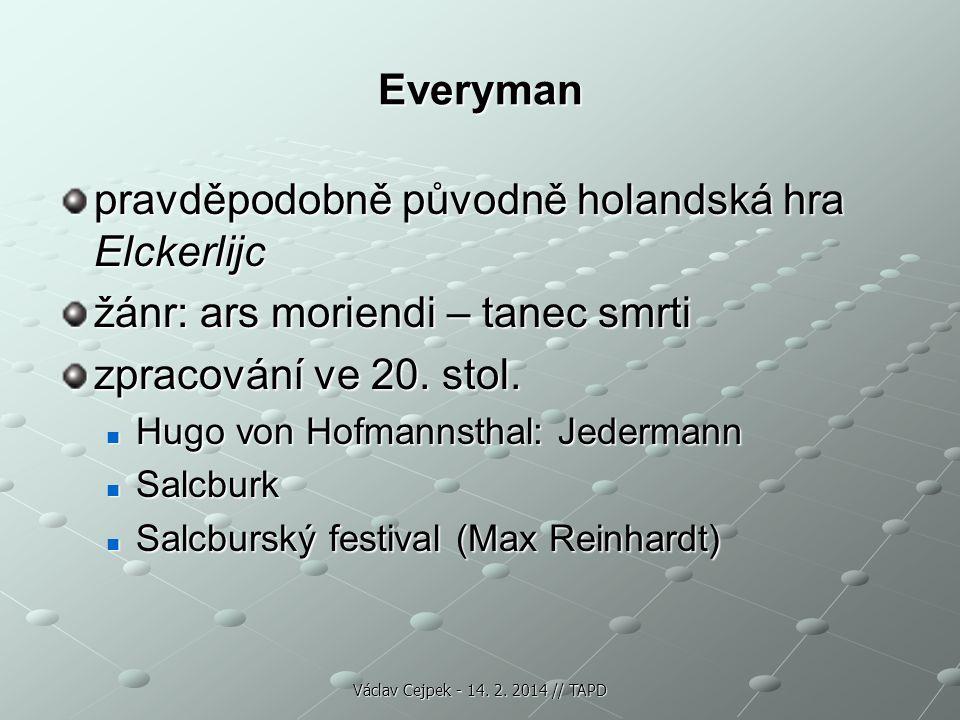 Everyman pravděpodobně původně holandská hra Elckerlijc žánr: ars moriendi – tanec smrti zpracování ve 20. stol. Hugo von Hofmannsthal: Jedermann Hugo